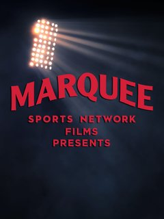 Marquee Sports Network Films Presents