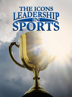 The Icons: Leadership in Sports